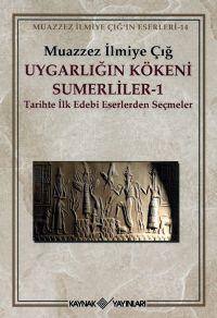 Uygarlığın Kökeni Sumerliler 1; Tarihte İlk Edebi Eserlerden Seçmeler