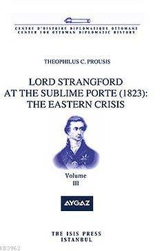 Lord Strangford At The Sublıme Porte (1823): The Eastern Crısıs Volume 3