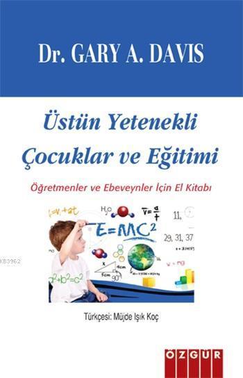 Üstün Yetenekli Çocuklar ve Eğitimi; Öğretmenler ve Ebeveynler İçin El Kitabı