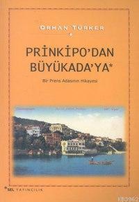 Prinkipo´dan Büyükada´ya; Bir Prens Adasının Hikayesi