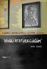 Sevgili Atatürkçüğüm; İlkokul Çocuklarında Atatürk Algısı