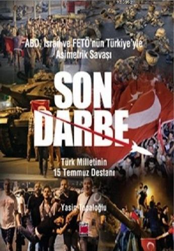 ABD, İsrail ve Fetö'nün Türkiye'yle Asimetrik Savaşı Son Darbe; Türk Milletinin 15 Temmuz Destanı
