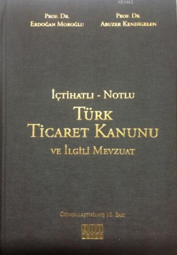 İçtihatlı - Notlu Türk Ticaret Kanunu ve İlgili Mevzuat