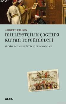 Milliyetçilik Çağında Kur'an Tercümeleri; Türkiye'de Yazılı Kültür Ve Modern İslam