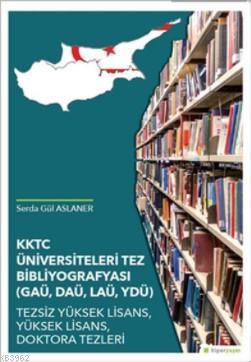 KKTC Üniversiteleri Tez Bibliyografyası (GAÜ, DAÜ, LAÜ, YDÜ)