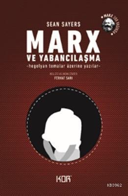 Marx ve Yabancılaşma; Hegelyan Temalar Üzerine Yazılar
