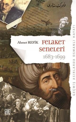 Felaket Seneleri 1683 - 1699; Geçmiş Asırlarda Osmanlı Hayatı