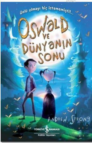 Oswald ve Dünyanın Sonu; Ünlü Olmayı Hiç İstememişti!..