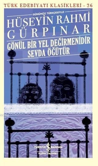 Gönül Bir Yel Değirmenidir Sevda Öğütür (Günümüz Türkçesiyle) Türk Edebiyatı Klasikleri