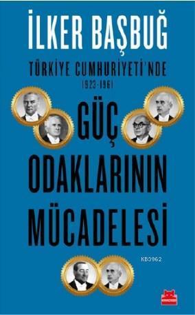 Türkiye Cumhuriyeti'nde 1923 - 1961 Güç Odaklarının Mücadelesi