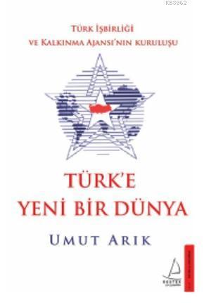 Türk'e Yeni Bir Dünya; Türk İşbirliği ve Kalkınma Ajansı'nın Kuruluşu