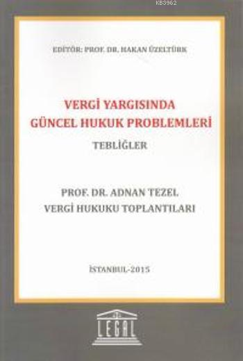Vergi Yargısında Güncel Hukuk Problemleri- Tebliğler; Prof. Dr. Adnan TEZEL Vergi Hukuku Toplantıları