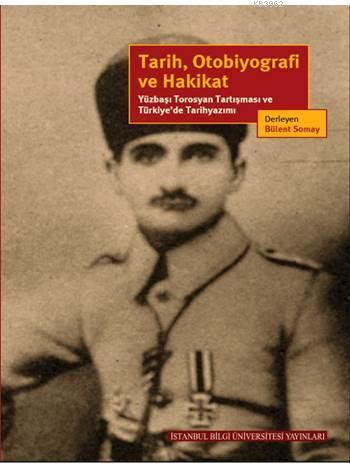 Tarih, Otobiyografi ve Hakikat; Yüzbaşı Torosyan Tartışması ve Türkiye'de Tarihyazımı
