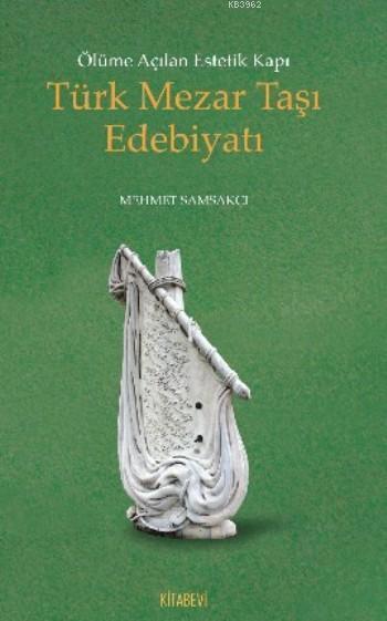 Türk Mezar Taşı Edebiyatı; Ölüme Açılan Estetik Kapı