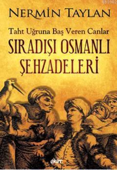 Sıradışı Osmanlı Şehzadeleri; Taht Uğruna Baş Veren Canlar