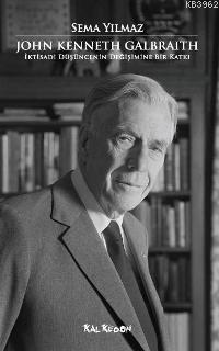 John Kenneth Galbraith; İktisadi Düşüncenin Değişimine Bir Katkı