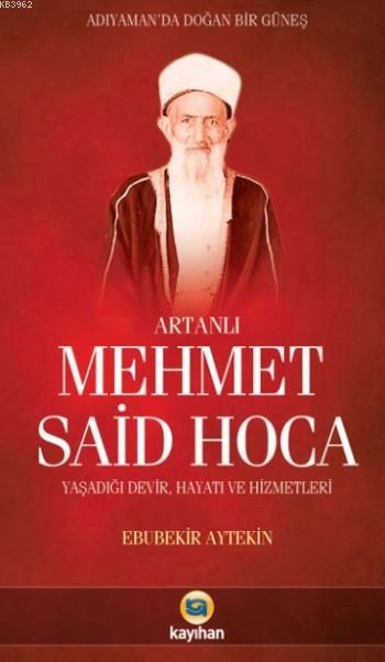 Artanlı Mehmet Said Hoca; Yaşadığı Devir,Hayatı ve Hizmetleri