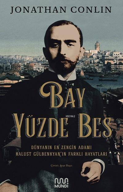 Bay Yüzde Beş - Dünyanın En Zengin Adamı Kalust Gülbenkyan'ın Farklı Hayatları