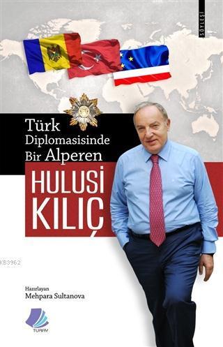 Türk Diplomasisinde Bir Alperen Hulusi Kılıç