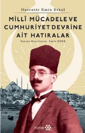 Millî Mücadele ve Cumhuriyet Devrine Ait Hatıralar; Operatör Emin Erkul