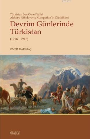 Devrim Günlerinde Türkistan(1916-1917); Türkistan Son Valisi Aleksey Nikolayeviç Kuropatkin'in Günlükleri