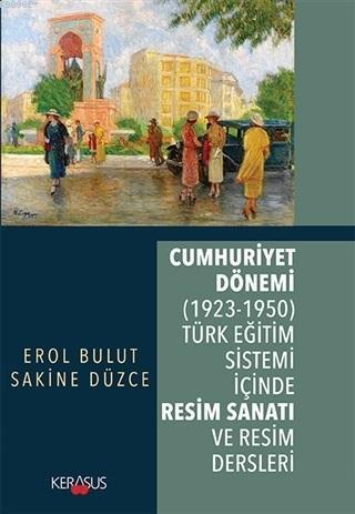 Cumhuriyet Dönemi (1923 - 1950) Türk Eğitim Sistemi İçinde Resim Sanatı ve Resim Dersleri