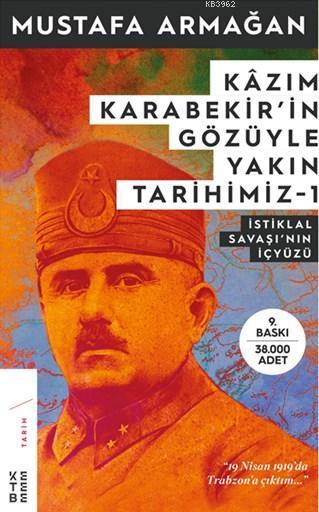 Kâzım Karabekir'in Gözüyle Yakın Tarihimiz-1; İstiklal Savaşının İç Yüzü