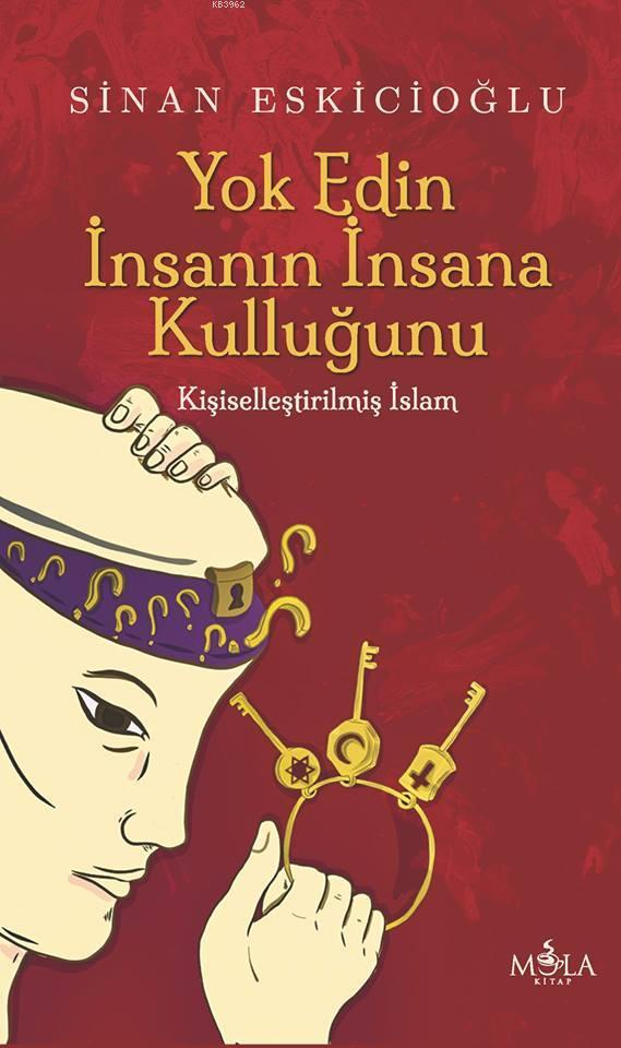 Yok Edin İnsanın İnsana Kulluğunu; Kişiselleştirilmiş İslam