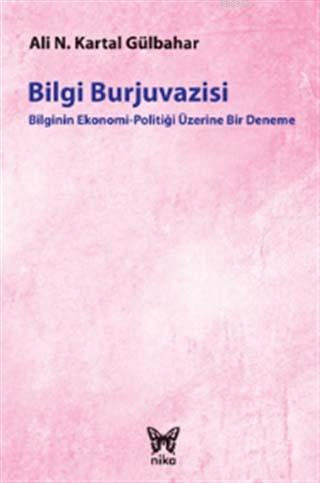 Bilgi Burjuvazisi; Bilginin Ekonomi-Politiği Üzerine Bir Deneme