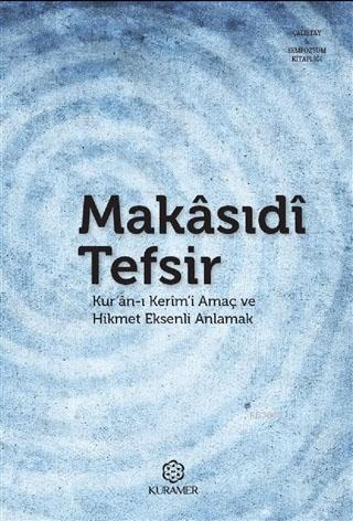 Makasıdi Tefsir; Kur'an-ı Kerim'i Amaç ve Hikmet Eksenli Anlamak