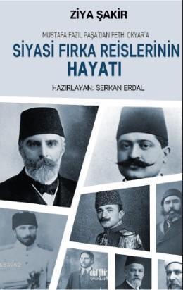 Siyasi Fırka Reislerinin Hayatı; Mustafa Fazıl Paşa'dan Fethi Okyar'a