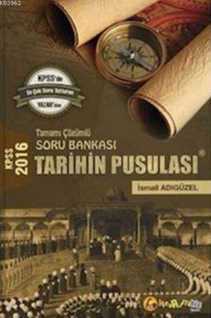 KPSS 2016 Tarihin Pusulası Tamamı Çözümlü; Soru Bankası