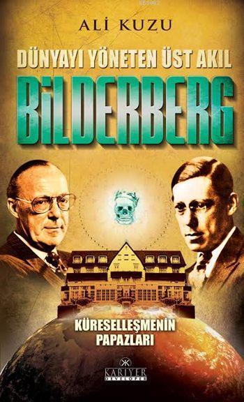 Dünyayı Yöneten Üst Akıl Bilderberg; Küreselleşmenin Papazları
