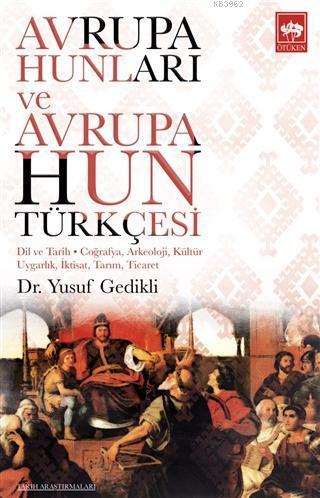Avrupa Hunları ve Avrupa Hun Türkçesi; Dil ve Tarih - Coğrafya, Arkeoloji, Kültür Uygarlık, İktisat, Tarım, Ticaret
