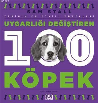 Uygarlığı Değiştiren 100 Köpek; Tarihin En Etkili Köpekleri