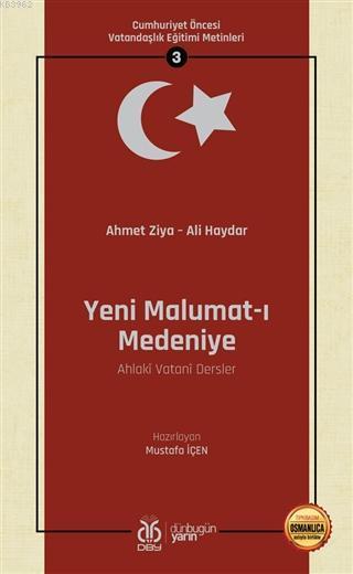 Yeni Malumat-ı Medeniye (Ahlaki Vatani Dersler - Osmanlıca Aslıyla Birlikte); Cumhuriyet Öncesi Vatandaşlık Eğitimi Metinleri 3