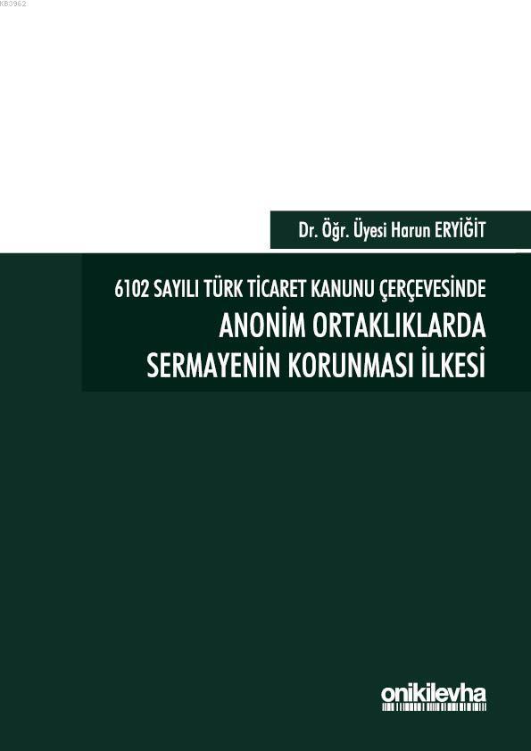 6102 Sayılı Türk Ticaret Kanunu Çerçevesinde Anonim Ortaklıklarda Sermayenin Korunması İlkesi