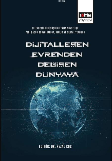 Dijitalleşen Evrenden Değişen Dünyaya; Gelenekselin Düşüşü Dijitalin Yükselişi: Yeni Çağda Sosyal Medya, Kimlik ve Dijital Yerliler