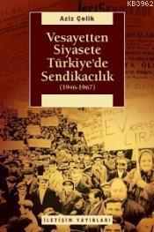 Vesayetten Siyasete Türkiye'de Sendikacılık (1946-1967)