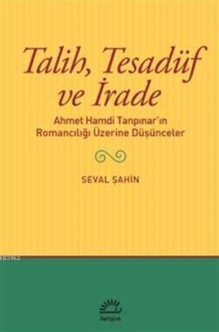 Talih Tesadüf ve İrade; Ahmet Hamdi Tanpınar'ın Romancılığı Üzerine Düşünceler