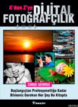A'dan Z'ye Dijital Fotoğrafçılık; Başlangıçtan Profesyonelliğe Kadar Bilmeniz Gereken Her Şey Bu Kitapta