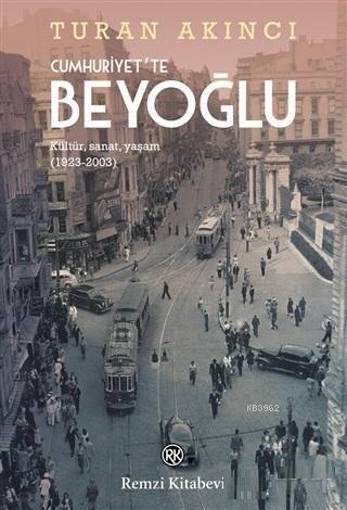 Cumhuriyet'te Beyoğlu; Kültür, Sanat, Yaşam (1923-2003)
