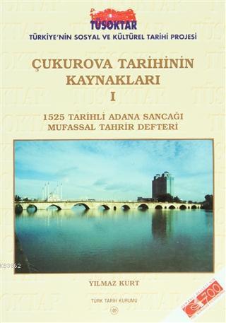 Çukurova Tarihinin Kaynakları 1 1525 Tarihli Adana Sancağı Mufassal Tahrir Defteri