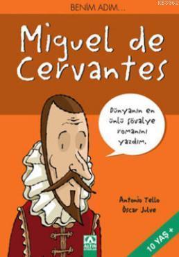 Benim Adım...Miguel de Cervantes; Dünyanın En Ünlü Şövalye Romanını Yazdım
