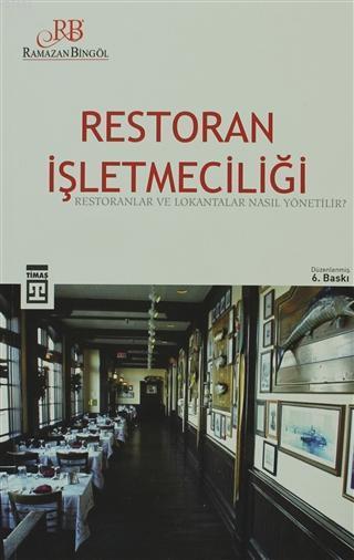 Restoran İşletmeciliği; Restoranlar ve Lokantalar Nasıl Yönetilir ?