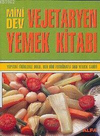 Mini Dev Vejetaryen Yemek Kitabı; Yepyeni Fikirlerle Dolu, Her Biri Fotoğraflı 560 Yemek Tarifi
