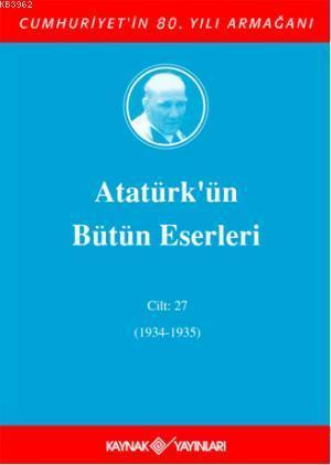 Atatürk'ün Bütün Eserleri (Cilt 27); (1934-1935)