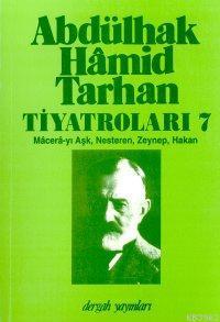 Abdülhak Hâmid Tarhan´ın Tiyatroları 7; Macera-yı Aşk, Nesteren, Zeynep, Hakan