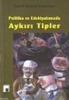 Politika ve Edebiyatımızda Aykırı Tipler