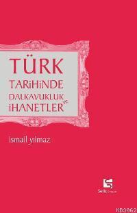 Türk Tarihinde Dalkavukluk ve İhanetler